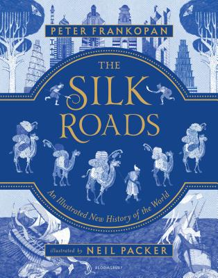 The Silk Roads: A New History of the World – Illustrated Edition Cover Image