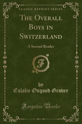 The Overall Boys in Switzerland: A Second Reader (Classic Reprint) Cover Image
