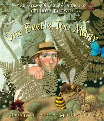 One Beetle Too Many: The Extraordinary Adventures of Charles Darwin Cover Image