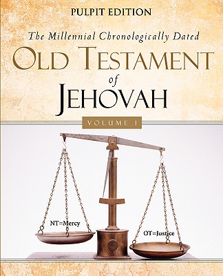 Cover for The Millennial Chronologically Dated Old Testament of Jehovah Vol I