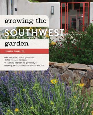 Growing the Southwest Garden: Regional Ornamental Gardening Cover Image