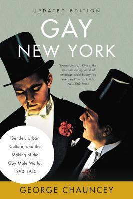 Gay New York: Gender, Urban Culture, and the Making of the Gay Male World, 1890-1940 Cover Image