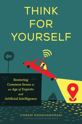 Think for Yourself: Restoring Common Sense in an Age of Experts and Artificial Intelligence Cover Image