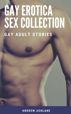 Gay Erotica Sex Collection: Gay Adult Stories Cover Image