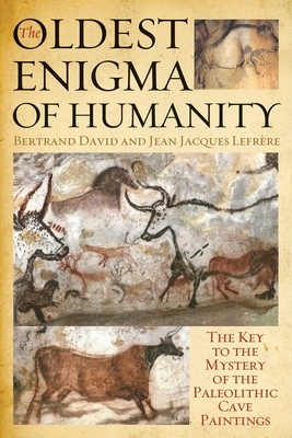 The Oldest Enigma of Humanity: The Key to the Mystery of the Paleolithic Cave Paintings Cover Image