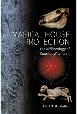 Magical House Protection: The Archaeology of Counter-Witchcraft Cover Image