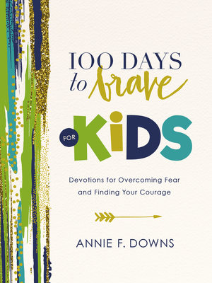 100 Days to Brave for Kids: Devotions for Overcoming Fear and Finding Your Courage Cover Image