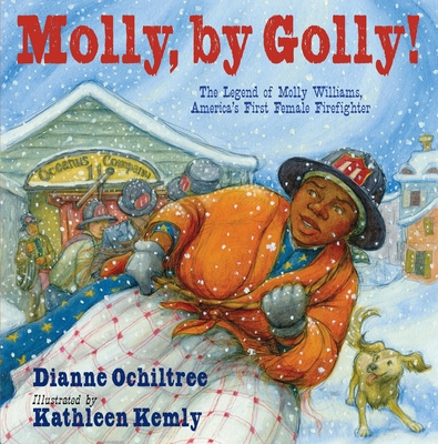 Molly, by Golly!: The Legend of Molly Williams, America's First Female Firefighter Cover Image