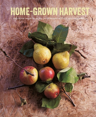 Home-Grown Harvest: Delicious ways to enjoy your seasonal fruit and vegetables Cover Image