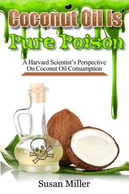 Coconut Oil Is Pure Poison: A Harvard Scientist Cover Image