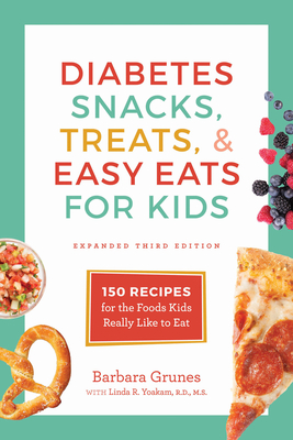 Diabetes Snacks, Treats, and Easy Eats for Kids: 150 Recipes for the Foods Kids Really Like to Eat Cover Image