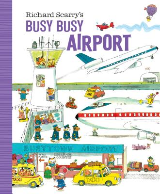 Richard Scarry's Busy Busy Airport (Richard Scarry's BUSY BUSY Board Books) Cover Image