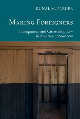Making Foreigners (New Histories of American Law) Cover Image