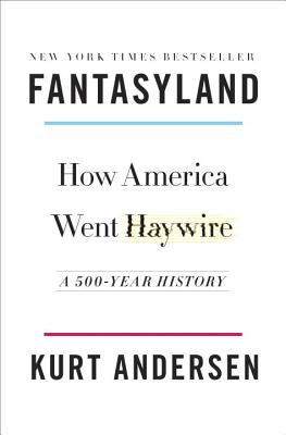 Fantasyland: How America Went Haywire: A 500-Year History Cover Image