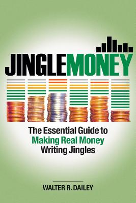 Jinglemoney: The Essential Guide to Making Real Money Writing Jingles Cover Image