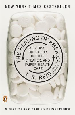 The Healing of America: A Global Quest for Better, Cheaper, and Fairer Health Care Cover Image