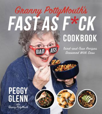 Granny PottyMouth's Fast as F*ck Cookbook: Tried and True Recipes Seasoned with Sass Cover Image