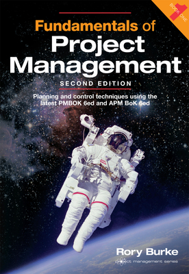 Fundamentals of Project Management, 2ed: Planning and control techniques using the latest PMBOK 6ed and APM BoK 6ed (Project Management Series #4) Cover Image