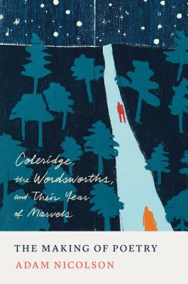 The Making of Poetry: Coleridge, the Wordsworths, and Their Year of Marvels Cover Image