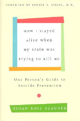 How I Stayed Alive When My Brain Was Trying to Kill Me Cover