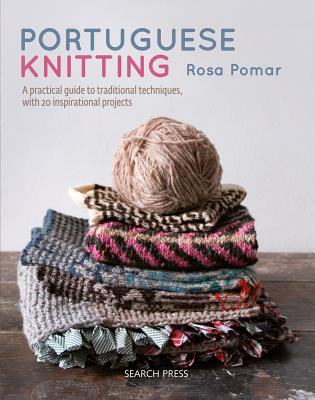 Portuguese Knitting: A historical & practical guide to traditional Portuguese techniques, with 20 inspirational projects Cover Image