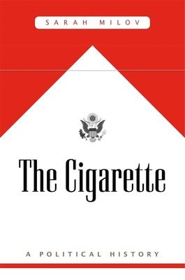 The Cigarette: A Political History Cover Image