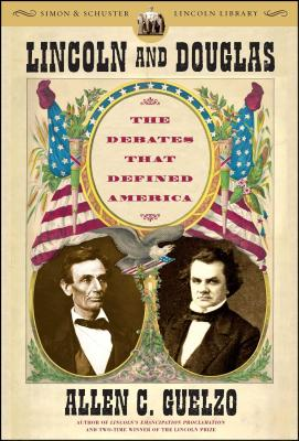 Lincoln and Douglas: The Debates That Defined America (Simon & Schuster Lincoln Library) Cover Image
