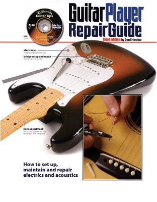 Guitar Player Repair Guide: How to Set Up, Maintain and Repair Electrics and Acoustics [With DVD] Cover Image