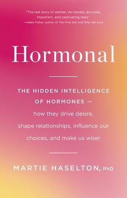Hormonal: The Hidden Intelligence of Hormones -- How They Drive Desire, Shape Relationships, Influence Our Choices, and Make Us Wiser Cover Image