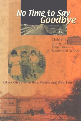 No Time to Say Goodbye: Children's Stories of Kuper Island Residential School Cover Image