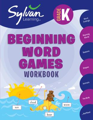 Kindergarten Beginning Word Games Workbook: Word Endings, Rhyming Words, Seasons, Shapes, Animals, The Body and More; Activities, Exercises, and Tips to Help Catch Up, Keep Up, and Get Ahead (Sylvan Language Arts Workbooks) Cover Image
