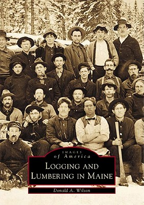 Logging and Lumbering in Maine Cover Image