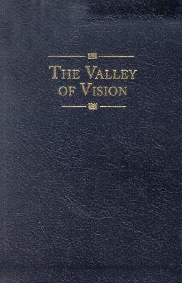 The Valley of Vision: A Collection of Puritan Prayers & Devotions Cover Image