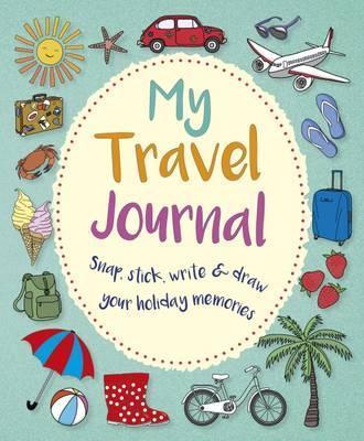 My Travel Journal: Snap, Stick, Write & Draw Your Holiday Memories Cover Image
