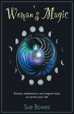 Woman's Magic: Rituals, Meditations, and Magical Ways to Enrich Your Life Cover Image