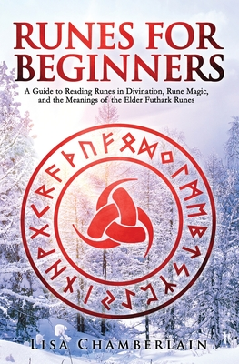 Runes for Beginners: A Guide to Reading Runes in Divination, Rune Magic, and the Meaning of the Elder Futhark Runes Cover Image