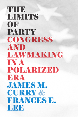 The Limits of Party: Congress and Lawmaking in a Polarized Era (Chicago Studies in American Politics) Cover Image