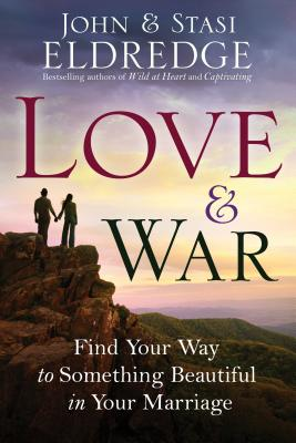 Love & War: Find Your Way to Something Beautiful in Your Marriage Cover Image