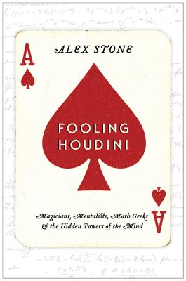 Fooling Houdini: Magicians, Mentalists, Math Geeks, and the Hidden Powers of the Mind Cover Image