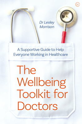 The Wellbeing Toolkit for Doctors: A Supportive Guide to Help Everyone Working in Healthcare Cover Image