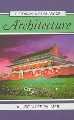 Cover for Historical Dictionary of Architecture (Historical Dictionaries of Literature and the Arts #29)