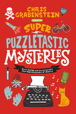 Super Puzzletastic Mysteries: Short Stories for Young Sleuths from Mystery Writers of America Cover Image