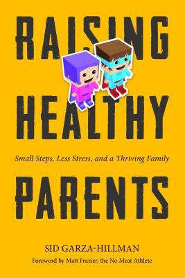 Raising Healthy Parents: Small Steps, Less Stress, and a Thriving Family Cover Image