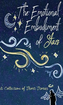 The Emotional Embodiment of Stars: A Collection of Short Stories Cover Image