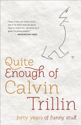 Quite Enough of Calvin Trillin: Forty Years of Funny Stuff Cover Image