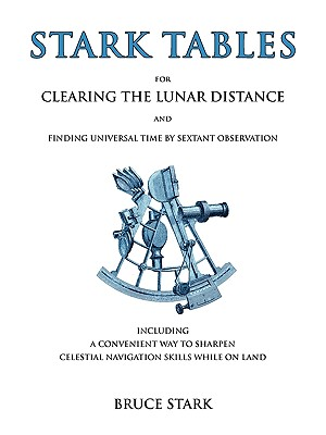 Stark Tables: For Clearing the Lunar Distance and Finding Universal Time by Sextant Observation Including a Convenient Way to Sharpe Cover Image
