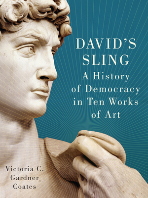 David's Sling: A History of Democracy in Ten Works of Art Cover Image