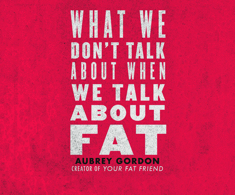 What We Don't Talk about When We Talk about Fat Cover Image