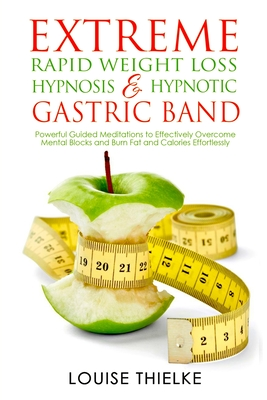 Extreme Rapid Weight Loss Hypnosis & Hypnotic Gastric Band: Powerful Guided Meditations to Effectively Overcome Mental Blocks and Burn Fat and Calorie Cover Image