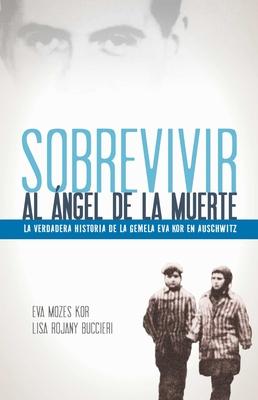 Sobrevivir al ángel de la muerte: La verdadera historia de la gemela Eva Kor en Auschwitz Cover Image